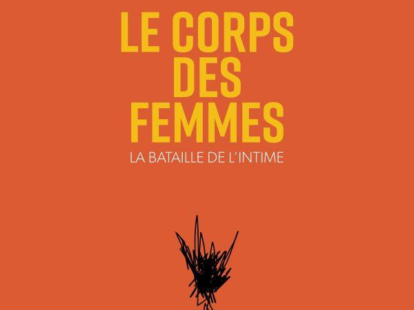 Le corps des femmes. La bataille de l'intime: un manifeste philosophique pour un «féminisme incarné», Roseaux, magazine féministe